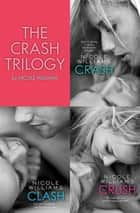 The Crash Trilogy - Includes Crash, Clash and Crush ebook by Nicole Williams