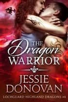 The Dragon Warrior ebook by Jessie Donovan
