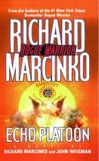Echo Platoon ebook by Richard Marcinko, John Weisman