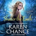 Shatter the Earth audiobook by Karen Chance