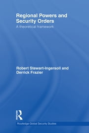 Regional Powers and Security Orders - A Theoretical Framework ebook by Robert Stewart-Ingersoll,Derrick Frazier