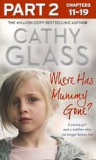 Where Has Mummy Gone?: Part 2 of 3: A young girl and a mother who no longer knows her ebook by Cathy Glass