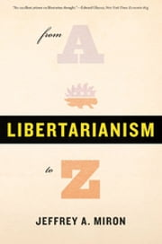 Libertarianism, from A to Z ebook by Jeffrey A. Miron