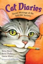 Cat Diaries - Secret Writings of the MEOW Society eBook by Betsy Byars, Betsy Duffey, Laurie Myers,...