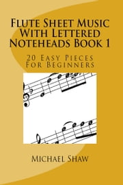 Flute Sheet Music With Lettered Noteheads Book 1 ebook by Michael Shaw