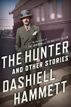 The Hunter and Other Stories ebook by Dashiell Hammett, Julie M. Rivett, Richard Layman
