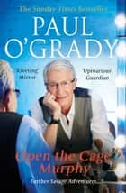 Open the Cage, Murphy! - Hilarious tales of the rise of Lily Savage ebook by Paul O'Grady