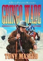 Gringo Wade ebook by Tony Masero