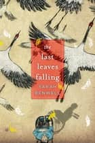 The Last Leaves Falling ebook by Sarah Benwell