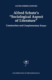 Alfred Schutz's Sociological Aspect of Literature - Construction and Complementary Essays ebook by Lester Embree