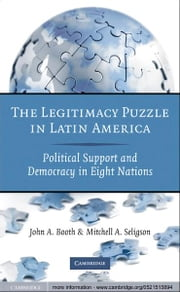 The Legitimacy Puzzle in Latin America - Political Support and Democracy in Eight Nations ebook by John A. Booth,Mitchell A. Seligson