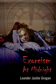 Exorcism At Midnight ebook by Leander Jackie Grogan