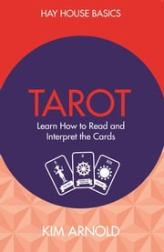 Tarot - Learn How to Read and Interpret the Cards ebook by Kim Arnold