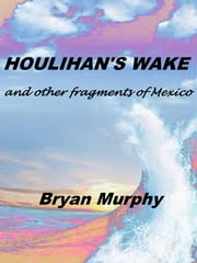 Houlihan's Wake ebook by Bryan Murphy