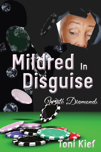 Mildred In Disguise: With Diamonds - Mildred Unchained, #1 ebook by Toni Kief