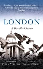 London: A Traveller's Reader ebook by Thomas Wright, Peter Ackroyd, Peter Ackroyd,...