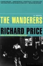 The Wanderers - A Novel eBook by Richard Price