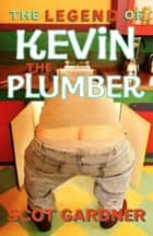 The Legend of Kevin the Plumber ebook by Scot Gardner