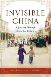 Invisible China - A Journey Through Ethnic Borderlands ebook by Colin Legerton,Jacob Rawson