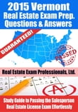 2015 Vermont Real Estate Exam Prep Questions and Answers: Study Guide to Passing the Salesperson Real Estate License Exam Effortlessly