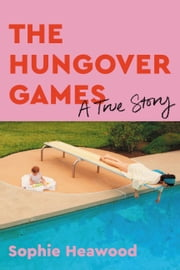 The Hungover Games - A True Story ebook by Sophie Heawood