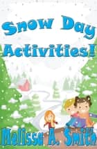 Snow Day Activities! ebook by Melissa A. Smith