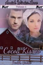 Amish Winter Love: Volume Four: Cocoa Kisses - Amish Winter Love, #4 ebook by Faith Grace