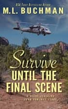 Survive Until the Final Scene: a military romantic suspense story - The Night Stalkers CSAR, #8 ebook by M. L. Buchman