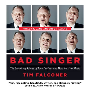 Bad Singer - The Surprising Science of Tone Deafness and How We Hear Music audiobook by Tim Falconer