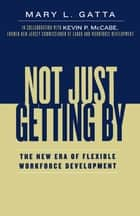 Not Just Getting By ebook by Mary L. Gatta,Kevin P. McCabe