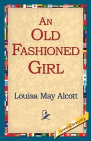 An Old Fashioned Girl ebook by Alcott, Louisa May