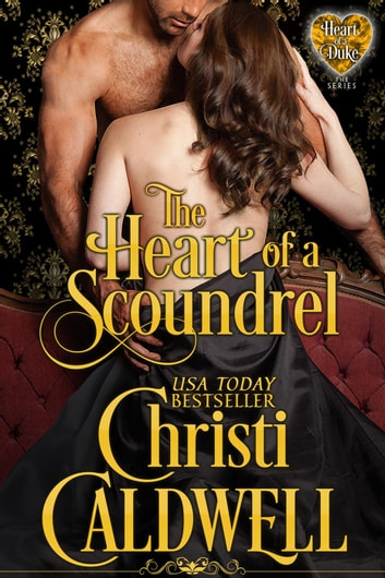 The Heart of a Scoundrel - Heart of a Duke, #6 ebook by Christi Caldwell