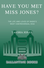 Have You Met Miss Jones? - The Life and Loves of Radio's Most Controversial Diva ebook by Tarsha Jones