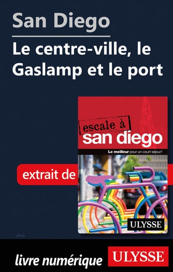 San Diego - Le centre-ville, le Gaslamp et le port ebook by Collectif