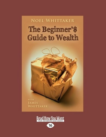 Beginner's Guide to Wealth ebook by Noel Whittaker