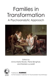 Families in Transformation - A Psychonalytic Approach ebook by Pierre Benghozi,Daniela Lucarelli,Anna Maria Nicolo