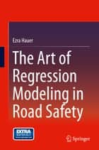 The Art of Regression Modeling in Road Safety ebook by Ezra Hauer