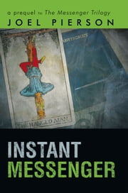 Instant Messenger - a prequel to The Messenger Trilogy ebook by Joel Pierson
