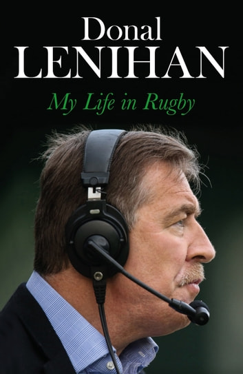 Donal Lenihan - My Life in Rugby ebook by Donal Lenihan