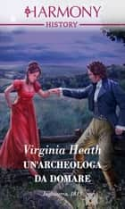 Un'archeologa da domare - Harmony History ebook by Virginia Heath