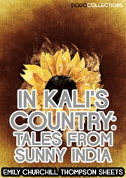 In Kali's Country - Tales From Sunny India ebook by Emily Churchill Thompson Sheets
