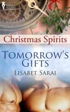 Tomorrow's Gifts ebook by Lisabet Sarai