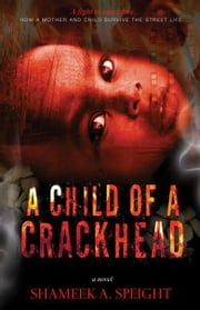 A Child of A CrackHead ebook by Shameek Speight