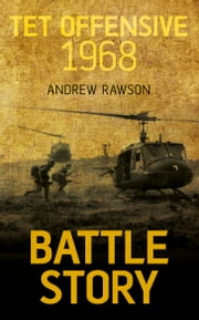 Battle Story Tet Offensive 1968 ebook by Andrew Rawson