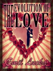 The Evolution of Love ebook by Emil Lucka,Ellie Schleussner