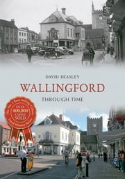 Wallingford Through Time ebook by David Beasley