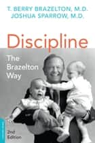 Discipline: The Brazelton Way, Second Edition ebook by T. Berry Brazelton, Joshua Sparrow