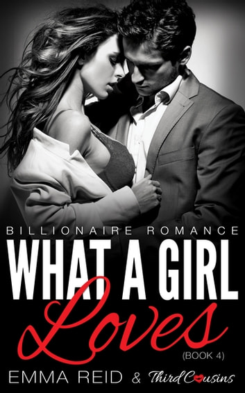 What A Girl Loves - (Billionaire Romance) (Book 4) ebook by Third Cousins,Emma Reid