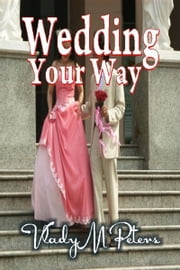 Wedding Your Way ebook by Vlady Peters