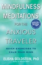 Mindfulness Meditations for the Anxious Traveler ebook by Elisha Goldstein, Ph.D.